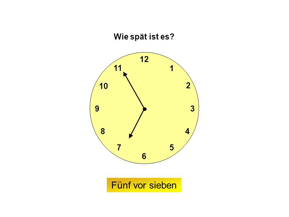 9 6 12 3 7 8 2 1 5 4 10 11 Wie spät ist es Fünf vor sieben