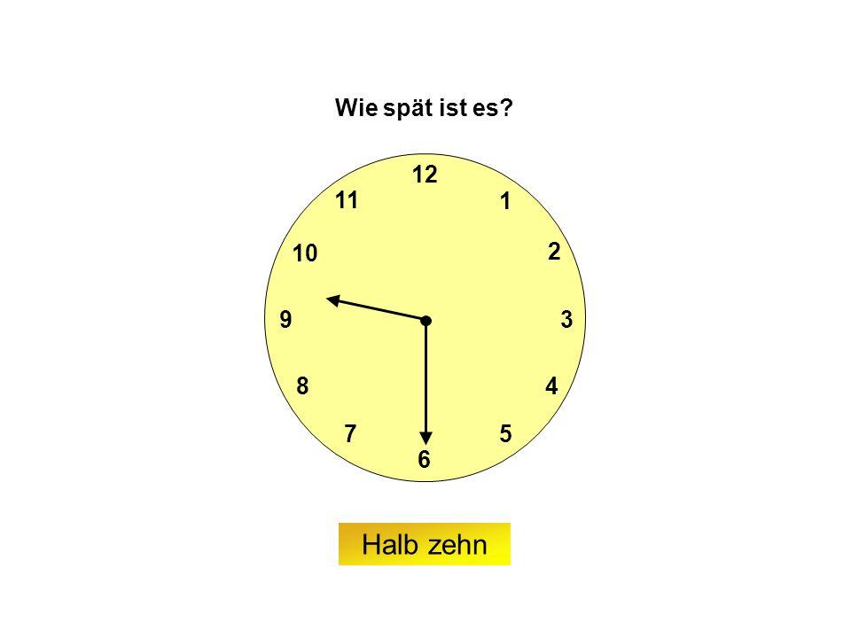 9 6 12 3 7 8 2 1 5 4 10 11 Wie spät ist es Halb zehn
