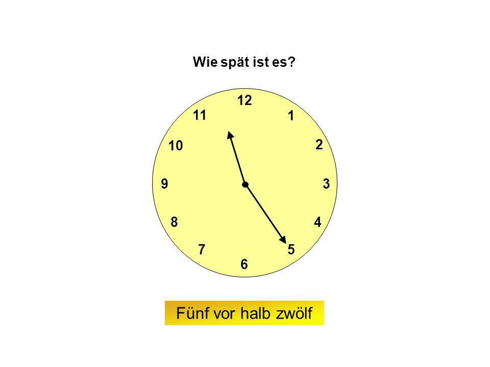 9 6 12 3 7 8 2 1 5 4 10 11 Wie spät ist es Fünf vor halb zwölf