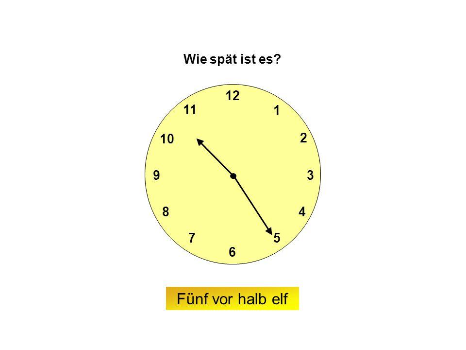 9 6 12 3 7 8 2 1 5 4 10 11 Wie spät ist es Fünf vor halb elf
