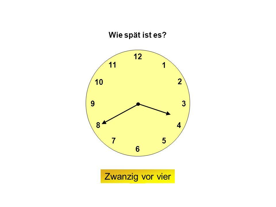 9 6 12 3 7 8 2 1 5 4 10 11 Wie spät ist es Zwanzig vor vier