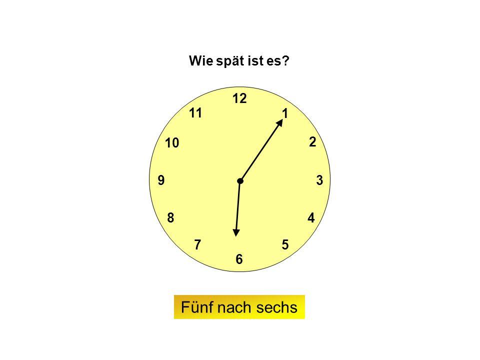 9 6 12 3 7 8 2 1 5 4 10 11 Wie spät ist es Fünf nach sechs