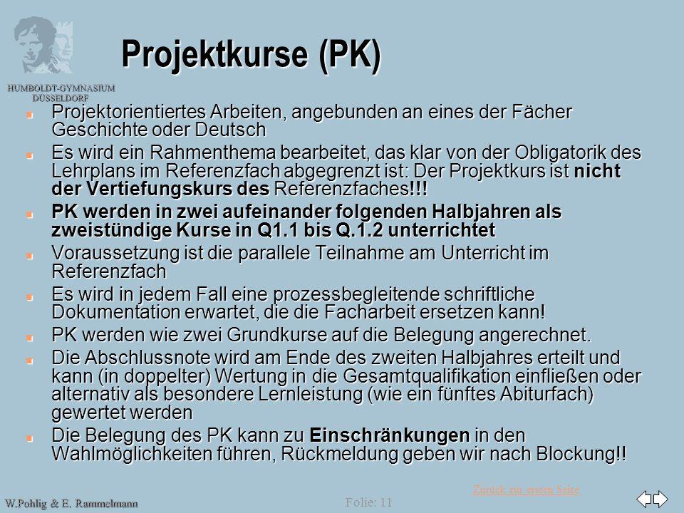 Zurück zur ersten Seite HUMBOLDT-GYMNASIUM DÜSSELDORF W.Pohlig & E. Rammelmann Folie: 11 Projektkurse (PK) n Projektorientiertes Arbeiten, angebunden