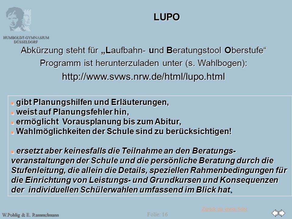 Zurück zur ersten Seite HUMBOLDT-GYMNASIUM DÜSSELDORF W.Pohlig & E. Rammelmann Folie: 16 LUPO Abkürzung steht für Laufbahn- und Beratungstool Oberstuf