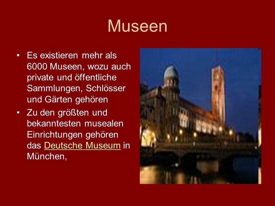 Museen Es existieren mehr als 6000 Museen, wozu auch private und öffentliche Sammlungen, Schlösser und Gärten gehören Zu den größten und bekanntesten