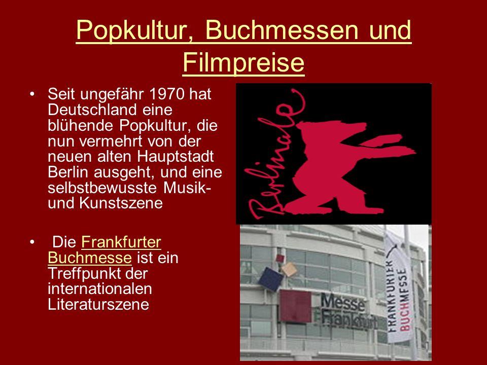 Popkultur, Buchmessen und Filmpreise Seit ungefähr 1970 hat Deutschland eine blühende Popkultur, die nun vermehrt von der neuen alten Hauptstadt Berli