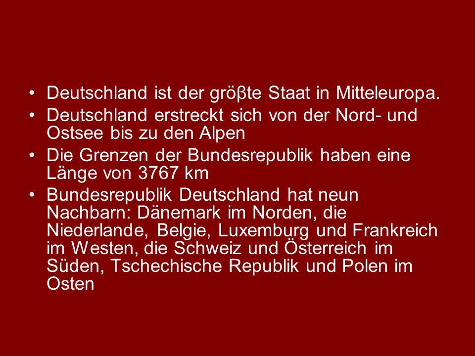 Deutschland ist der gröβte Staat in Mitteleuropa. Deutschland erstreckt sich von der Nord- und Ostsee bis zu den Alpen Die Grenzen der Bundesrepublik