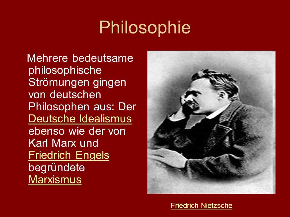 Philosophie Mehrere bedeutsame philosophische Strömungen gingen von deutschen Philosophen aus: Der Deutsche Idealismus ebenso wie der von Karl Marx un