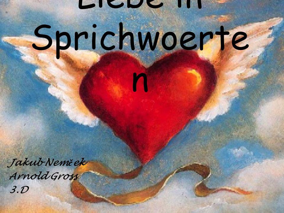 Liebe in Sprichwoerte n Jakub Nem č ek Arnold Gross 3.D