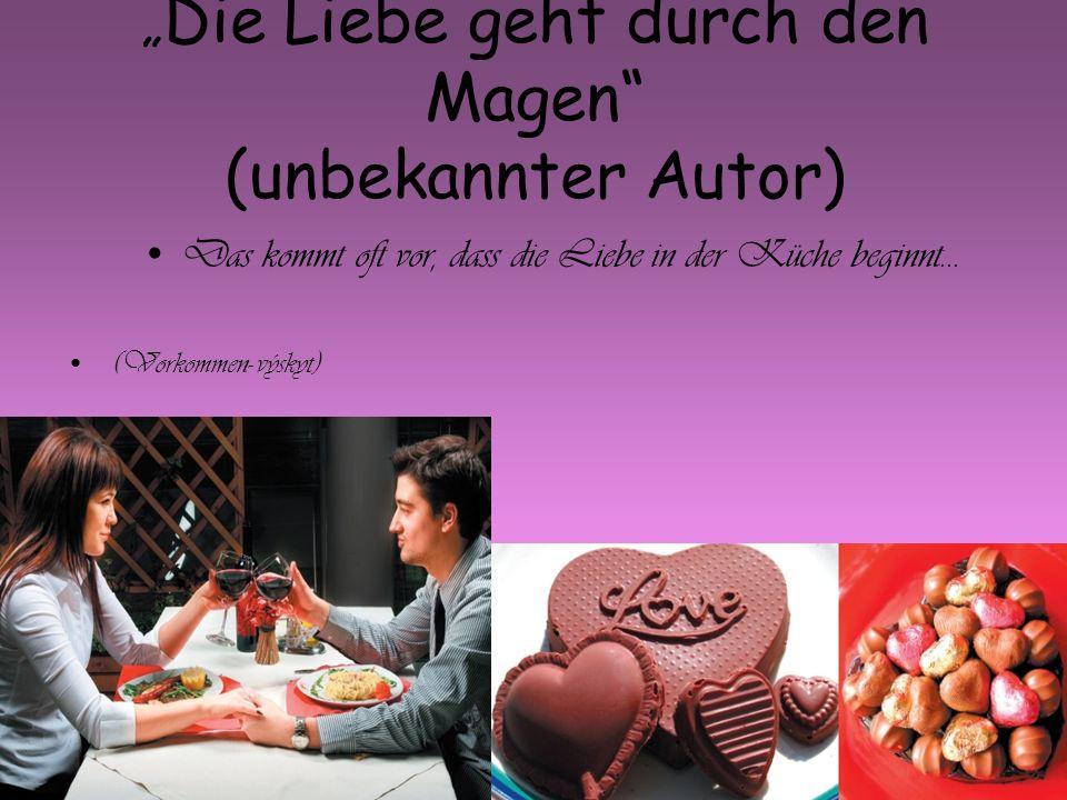 Die Liebe geht durch den Magen (unbekannter Autor) Das kommt oft vor, dass die Liebe in der Küche beginnt...