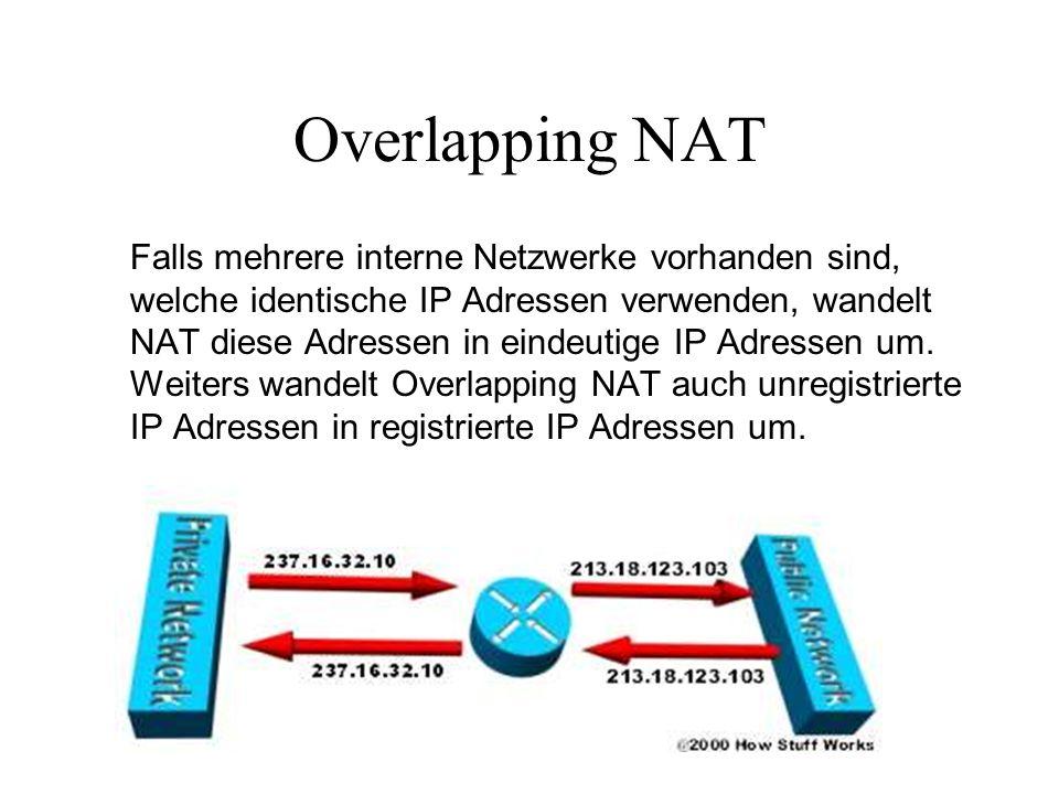 Overlapping NAT Falls mehrere interne Netzwerke vorhanden sind, welche identische IP Adressen verwenden, wandelt NAT diese Adressen in eindeutige IP A
