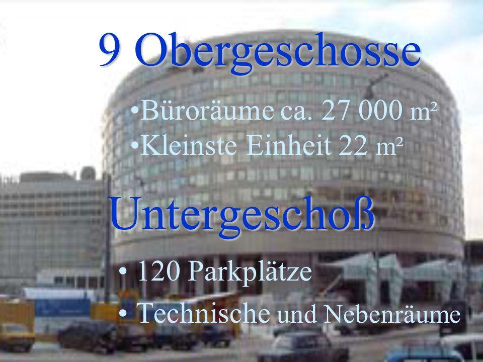 Untergeschoß 120 Parkplätze Technische und Nebenräume 9 Obergeschosse Büroräume ca.