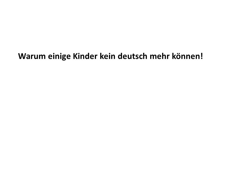 Warum einige Kinder kein deutsch mehr können!