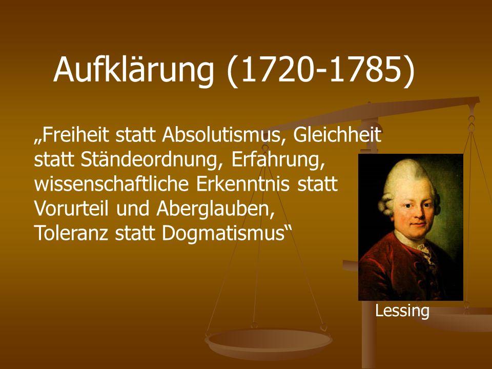 Aufklärung (1720-1785) Freiheit statt Absolutismus, Gleichheit statt Ständeordnung, Erfahrung, wissenschaftliche Erkenntnis statt Vorurteil und Abergl