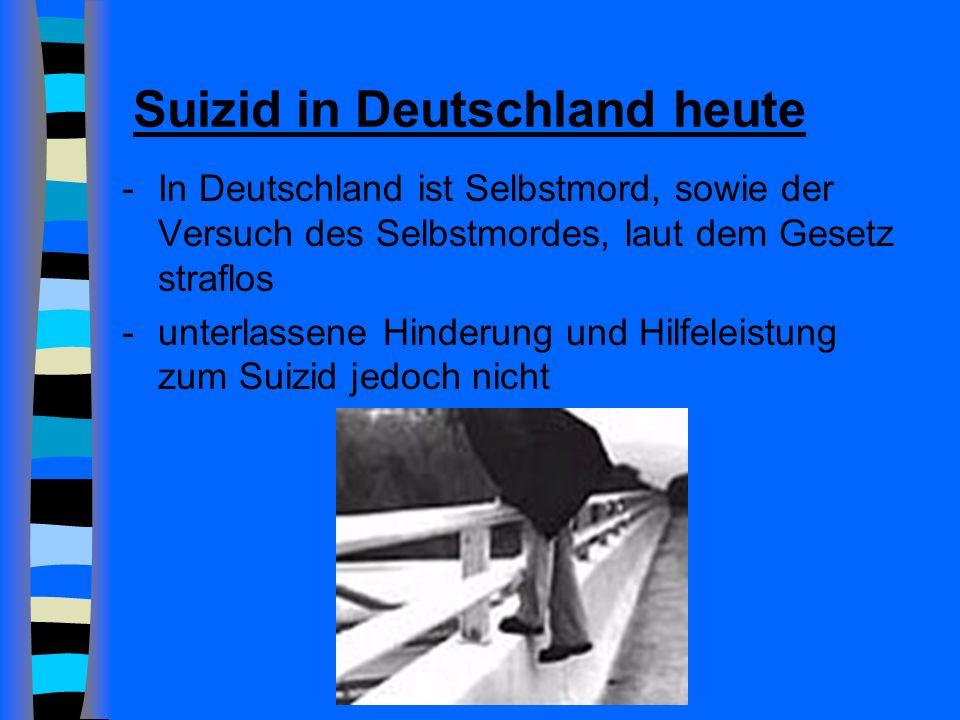 Suizid in Deutschland heute -In Deutschland ist Selbstmord, sowie der Versuch des Selbstmordes, laut dem Gesetz straflos -unterlassene Hinderung und Hilfeleistung zum Suizid jedoch nicht
