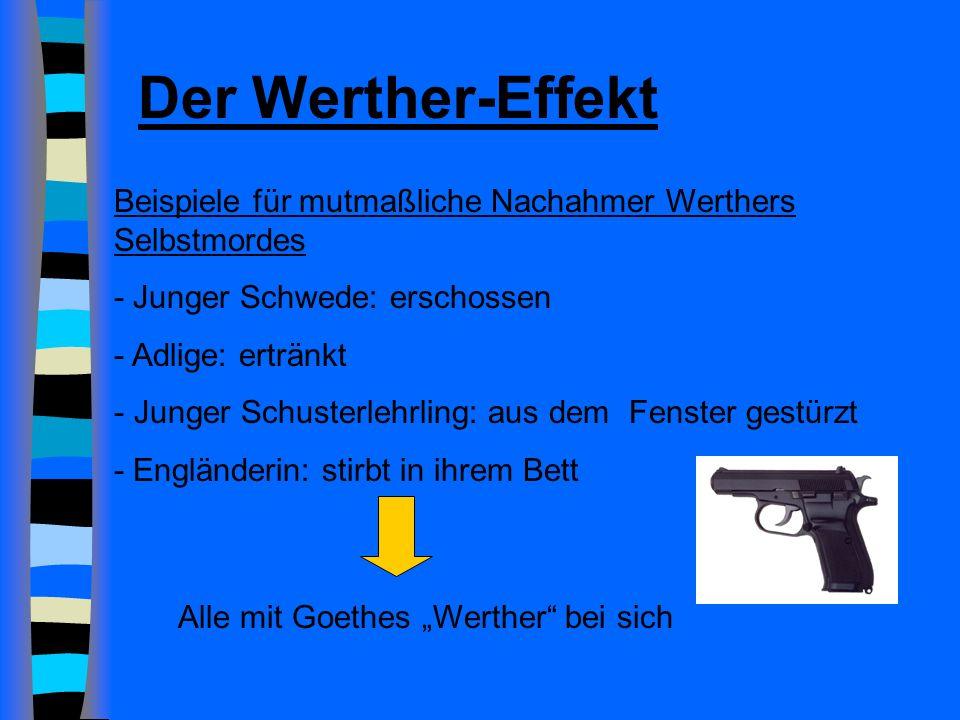Der Werther-Effekt Beispiele für mutmaßliche Nachahmer Werthers Selbstmordes - Junger Schwede: erschossen - Adlige: ertränkt - Junger Schusterlehrling