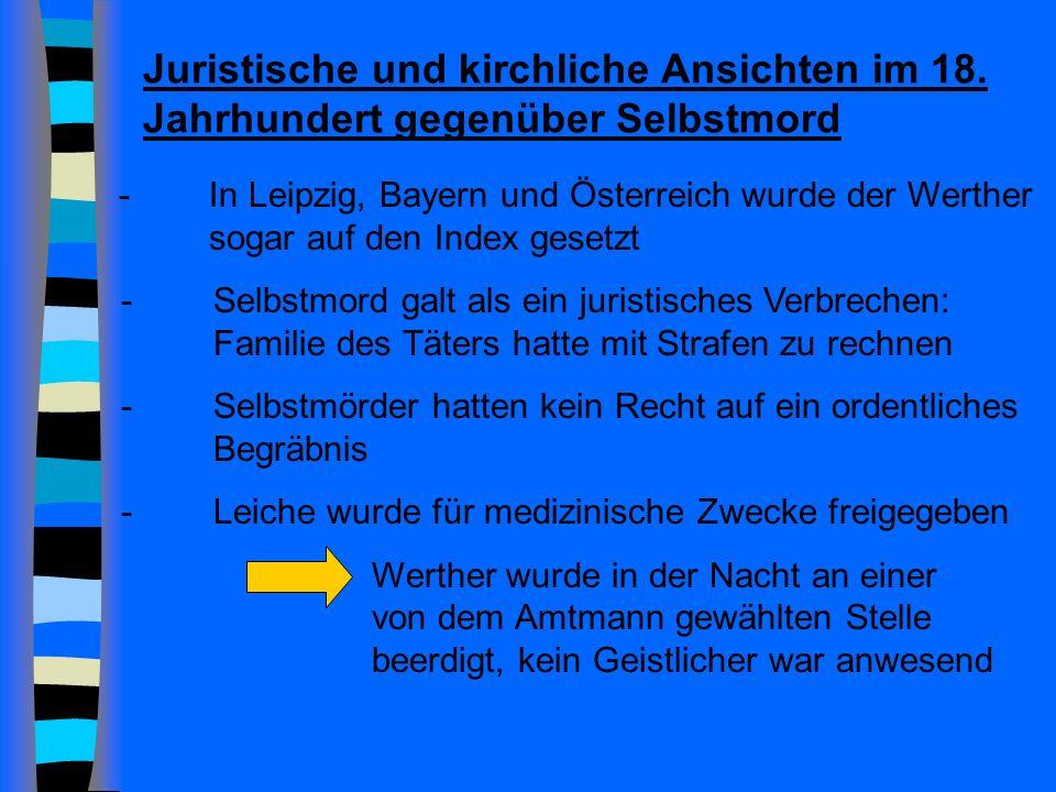 Juristische und kirchliche Ansichten im 18. Jahrhundert gegenüber Selbstmord - In Leipzig, Bayern und Österreich wurde der Werther sogar auf den Index