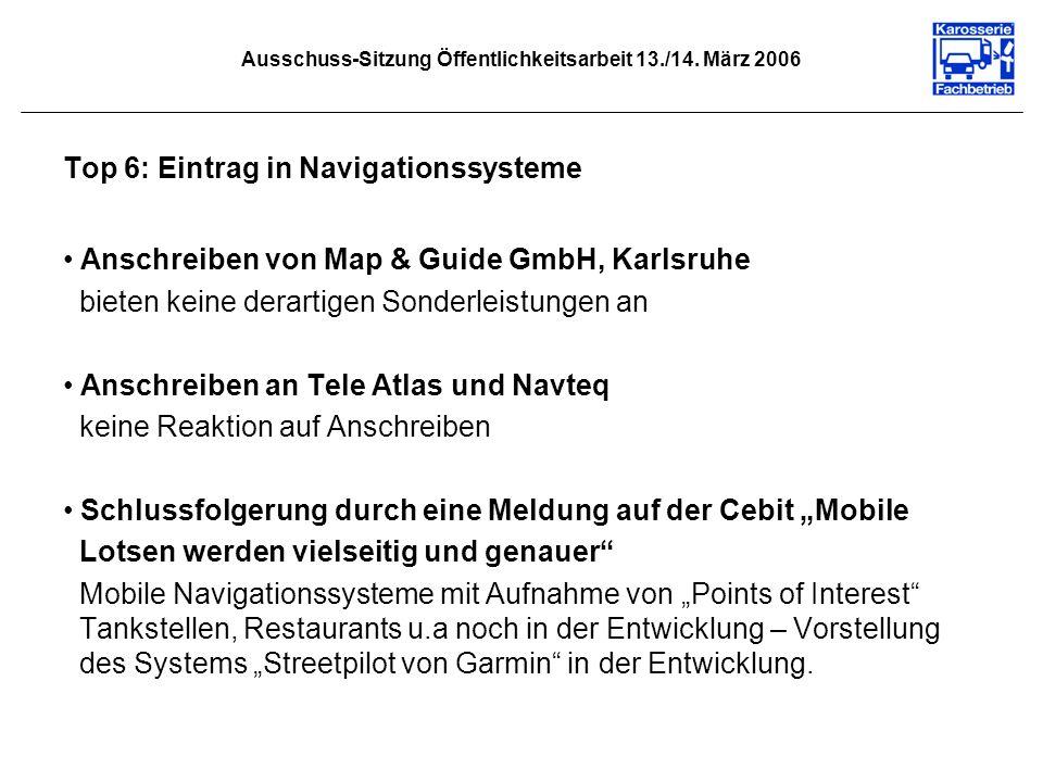 Ausschuss-Sitzung Öffentlichkeitsarbeit 13./14. März 2006 Top 6: Eintrag in Navigationssysteme Anschreiben von Map & Guide GmbH, Karlsruhe bieten kein