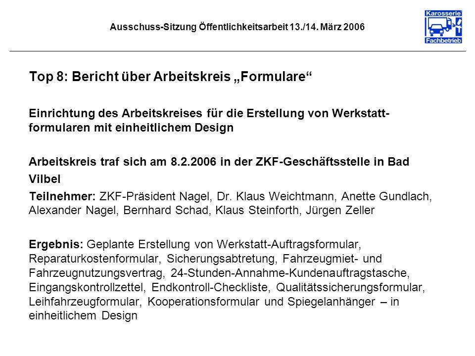 Ausschuss-Sitzung Öffentlichkeitsarbeit 13./14. März 2006 Top 8: Bericht über Arbeitskreis Formulare Einrichtung des Arbeitskreises für die Erstellung