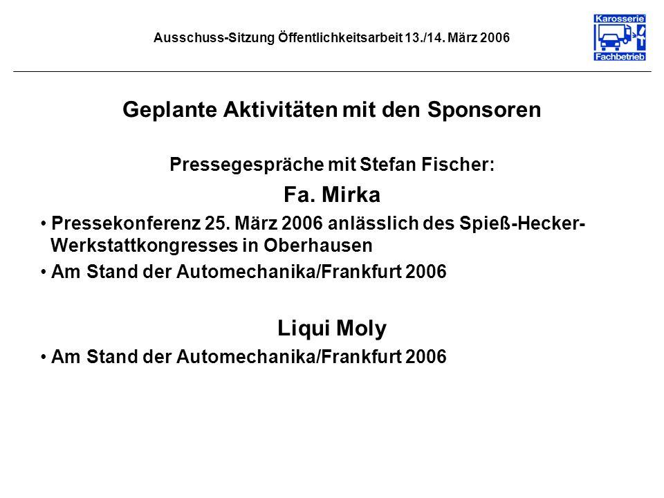 Ausschuss-Sitzung Öffentlichkeitsarbeit 13./14. März 2006 Geplante Aktivitäten mit den Sponsoren Pressegespräche mit Stefan Fischer: Fa. Mirka Pressek