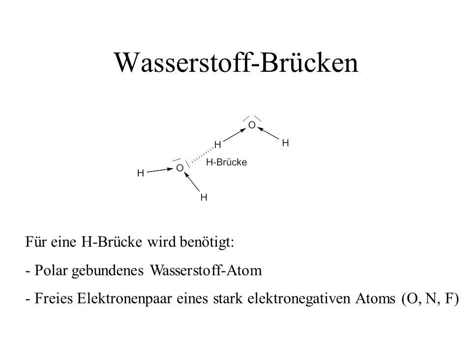 Wasserstoff-Brücken Für eine H-Brücke wird benötigt: - Polar gebundenes Wasserstoff-Atom - Freies Elektronenpaar eines stark elektronegativen Atoms (O