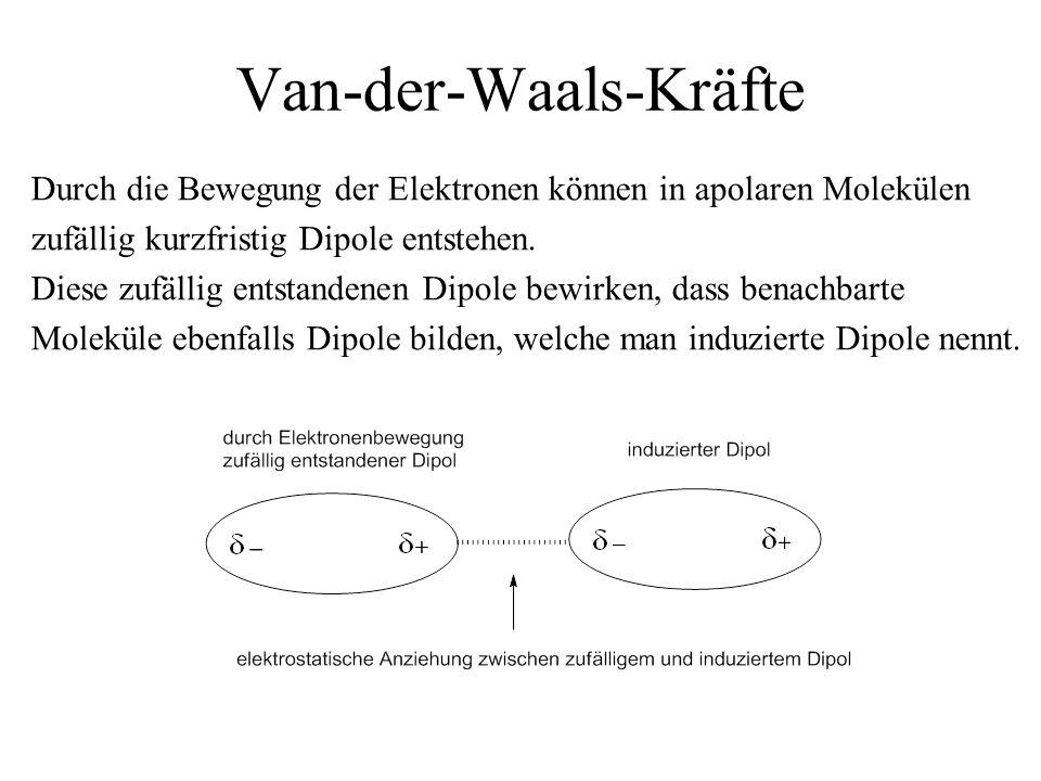 Van-der-Waals-Kräfte Durch die Bewegung der Elektronen können in apolaren Molekülen zufällig kurzfristig Dipole entstehen. Diese zufällig entstandenen