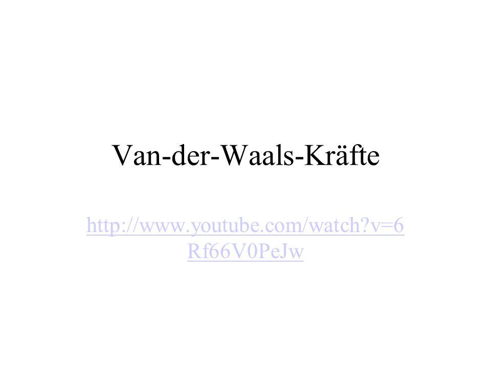 Van-der-Waals-Kräfte http://www.youtube.com/watch?v=6 Rf66V0PeJw