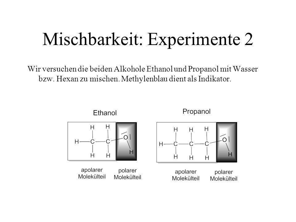Mischbarkeit: Experimente 2 Wir versuchen die beiden Alkohole Ethanol und Propanol mit Wasser bzw. Hexan zu mischen. Methylenblau dient als Indikator.