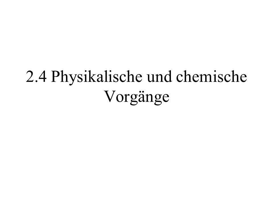 2.4 Physikalische und chemische Vorgänge