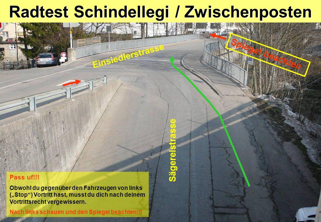 Radtest Schindellegi / Zwischenposten Sägereistrasse Einsiedlerstrasse Pass uf!!! Obwohl du gegenüber den Fahrzeugen von links (Stop) Vortritt hast, m