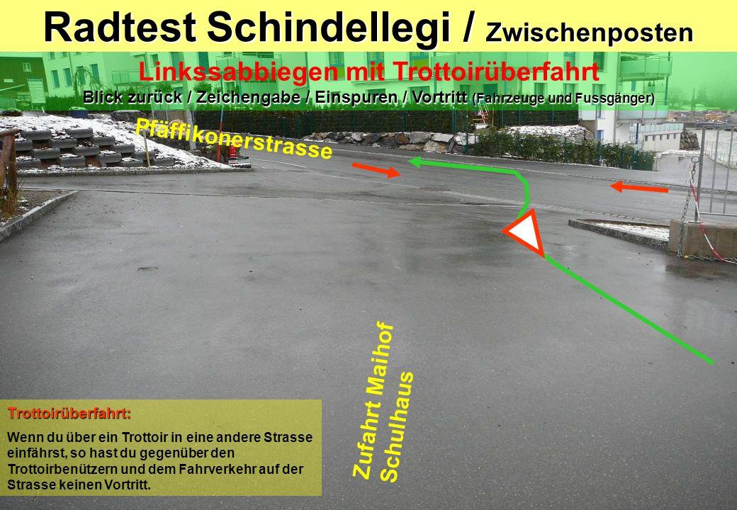Radtest Schindellegi / Posten 1 Linkssabbiegen mit Anhaltspunkt; Signal Kein Vortritt Blick zurück / Zeichengabe / Einspuren / Vortritt Richtung Kreisel Pfäffikonerstrasse