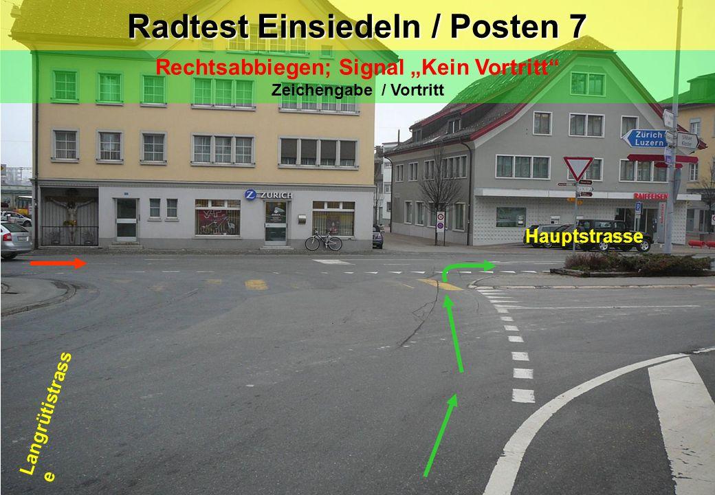 Radtest Einsiedeln / Posten 7 Rechtsabbiegen; Signal Kein Vortritt Zeichengabe / Vortritt Langrütistrass e Hauptstrasse