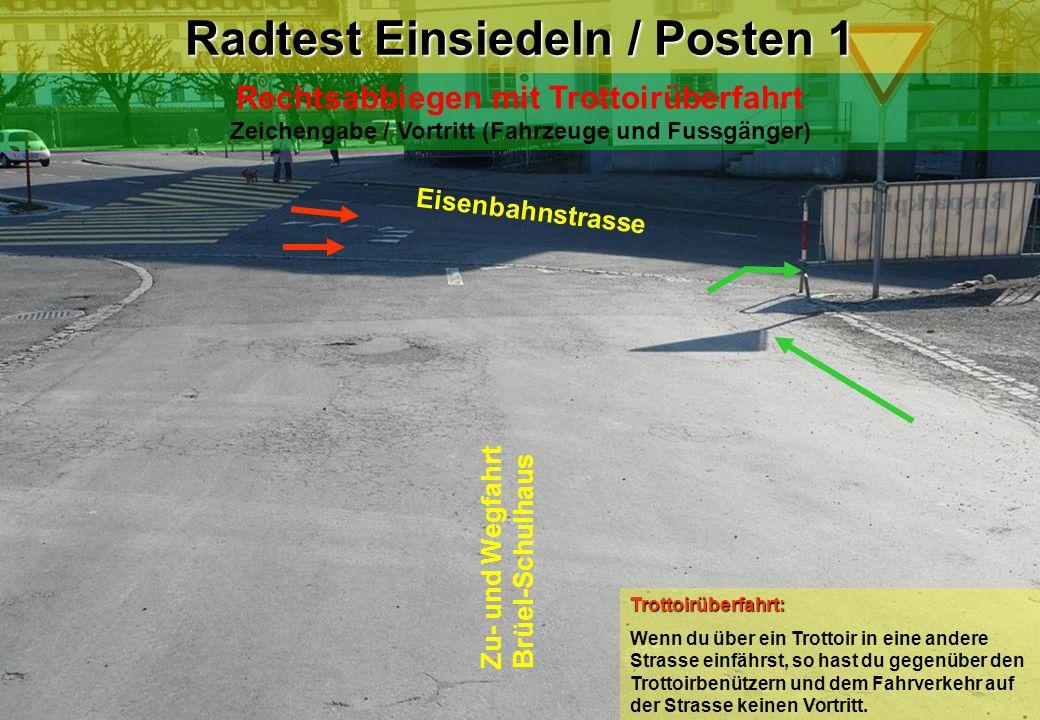 Radtest Einsiedeln / Posten 1 Rechtsabbiegen mit Trottoirüberfahrt Zeichengabe / Vortritt (Fahrzeuge und Fussgänger) Zu- und Wegfahrt Brüel-Schulhaus