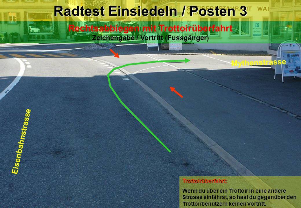 Radtest Einsiedeln / Posten 3 Rechtsabbiegen mit Trottoirüberfahrt Zeichengabe / Vortritt (Fussgänger) Eisenbahnstrasse Mythenstrasse Trottoirüberfahr