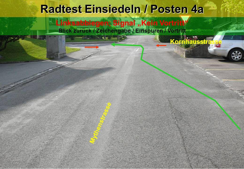 Kornhausstrasse Mythenstrasse Radtest Einsiedeln / Posten 4a Linksabbiegen; Signal Kein Vortritt Blick zurück / Zeichengabe / Einspuren / Vortritt