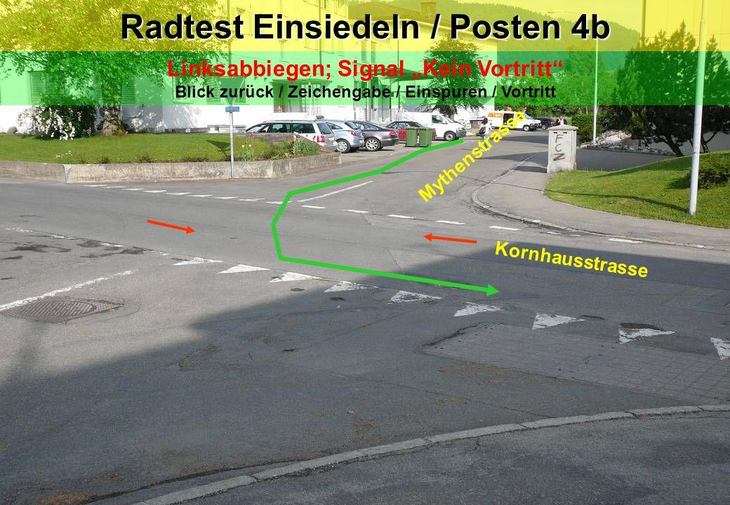 Kornhausstrasse Mythenstrasse Radtest Einsiedeln / Posten 4b Linksabbiegen; Signal Kein Vortritt Blick zurück / Zeichengabe / Einspuren / Vortritt