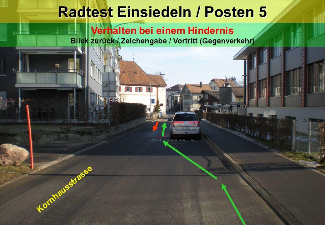 Kornhausstrasse Radtest Einsiedeln / Posten 5 Verhalten bei einem Hindernis Blick zurück / Zeichengabe / Vortritt (Gegenverkehr)