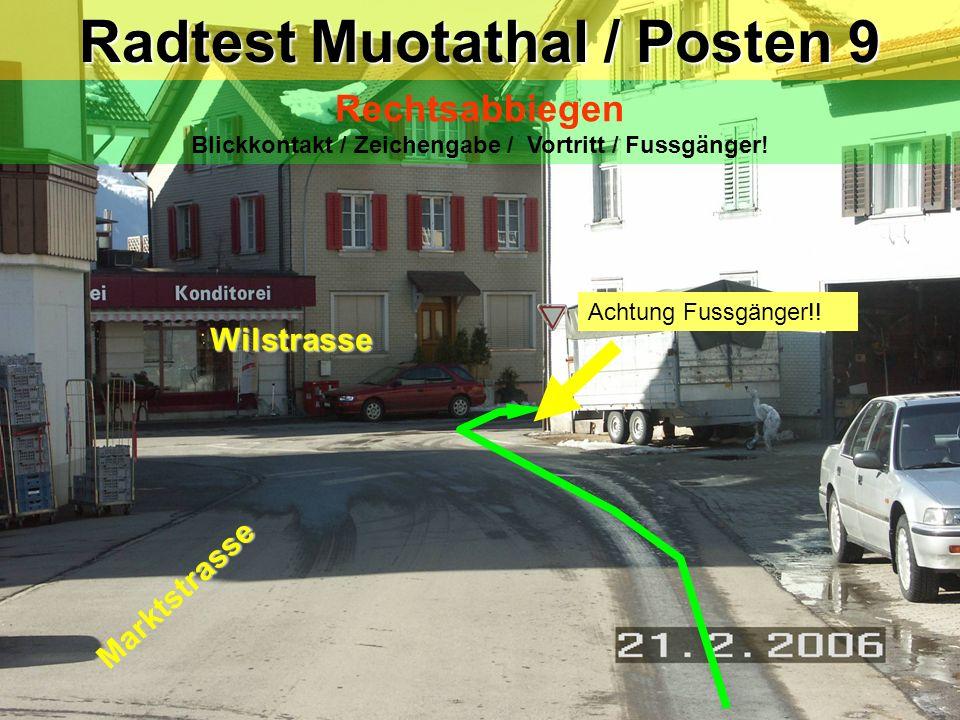 hea / 21.02.06 Achtung Fussgänger!! Radtest Muotathal / Posten 9 Rechtsabbiegen Blickkontakt / Zeichengabe / Vortritt / Fussgänger! Marktstrasse Wilst