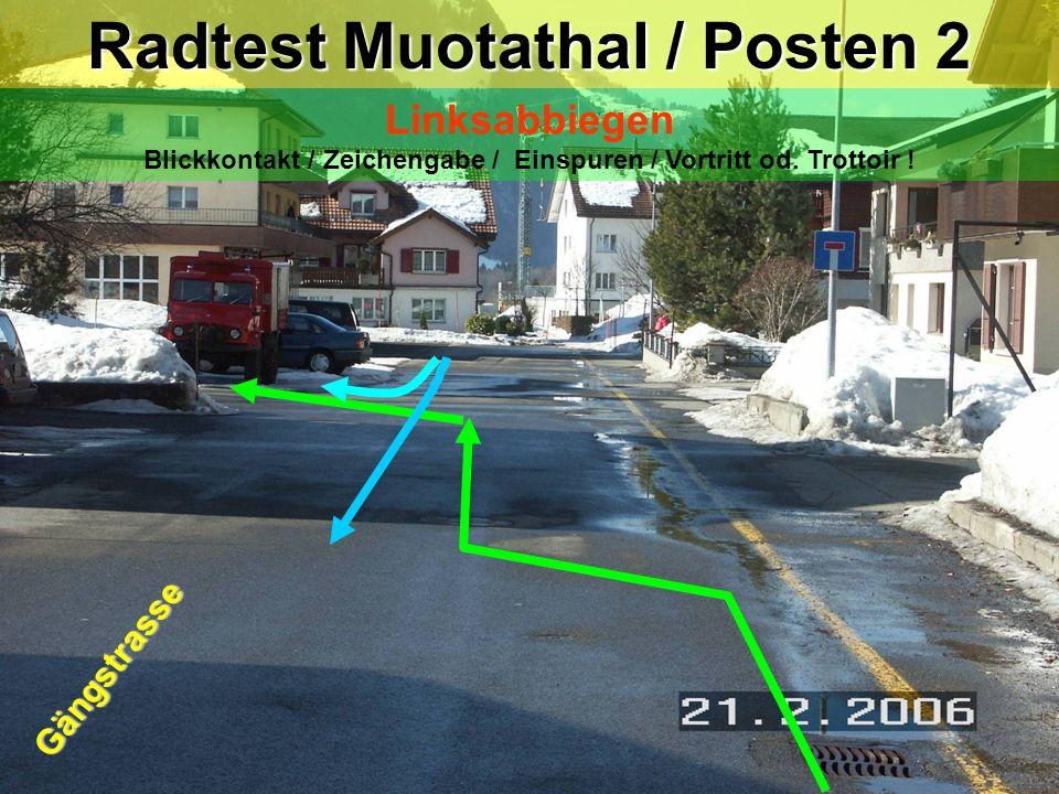 hea / 21.02.06 Radtest Muotathal / Posten 2 Linksabbiegen Blickkontakt / Zeichengabe / Einspuren / Vortritt od. Trottoir ! Gängstrasse