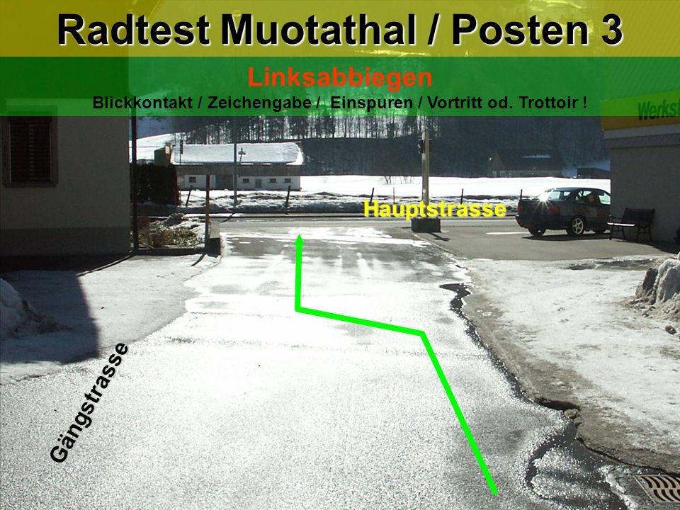 hea / 21.02.06 Radtest Muotathal / Posten 3 Linksabbiegen Blickkontakt / Zeichengabe / Einspuren / Vortritt od. Trottoir ! Gängstrasse Hauptstrasse