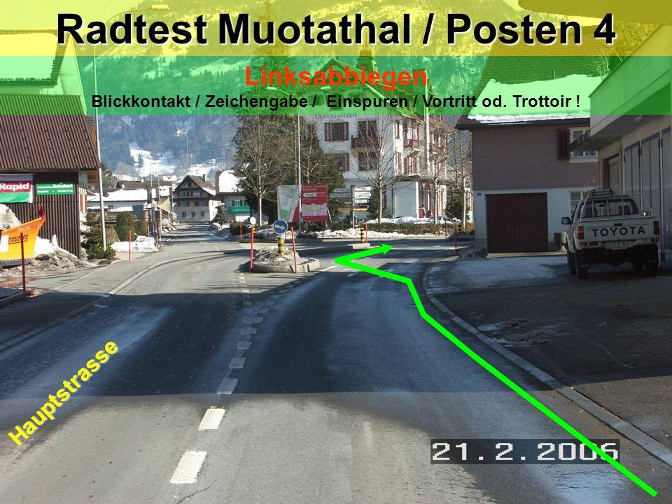 hea / 21.02.06 Aufpassen: -innerhalb der Einspurstrecke darf man auch in der Mitte einspuren Radtest Muotathal / Posten 4a Linksabbiegen Blickkontakt / Zeichengabe / Einspuren / Vortritt.