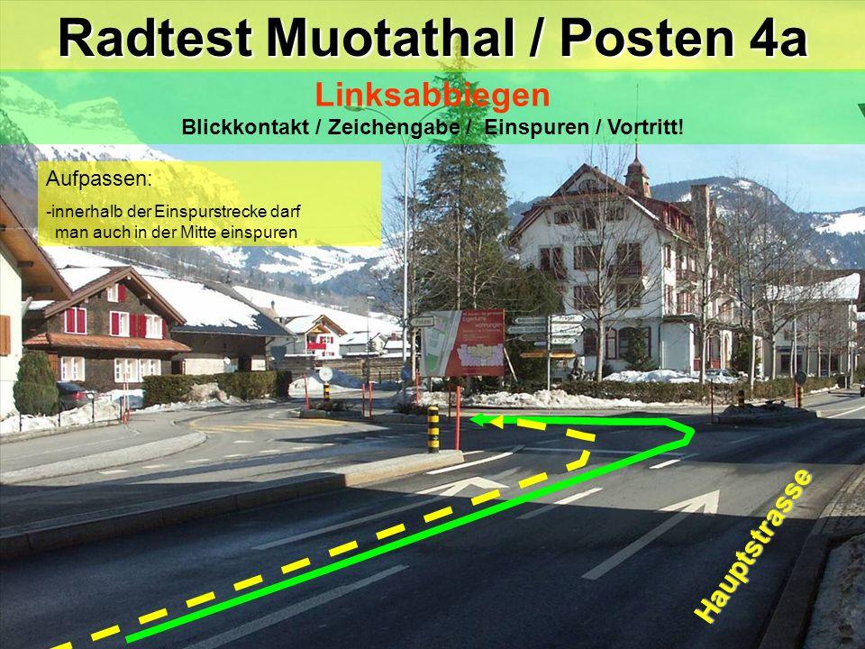 hea / 21.02.06 Aufpassen: -innerhalb der Einspurstrecke darf man auch in der Mitte einspuren Radtest Muotathal / Posten 4a Linksabbiegen Blickkontakt