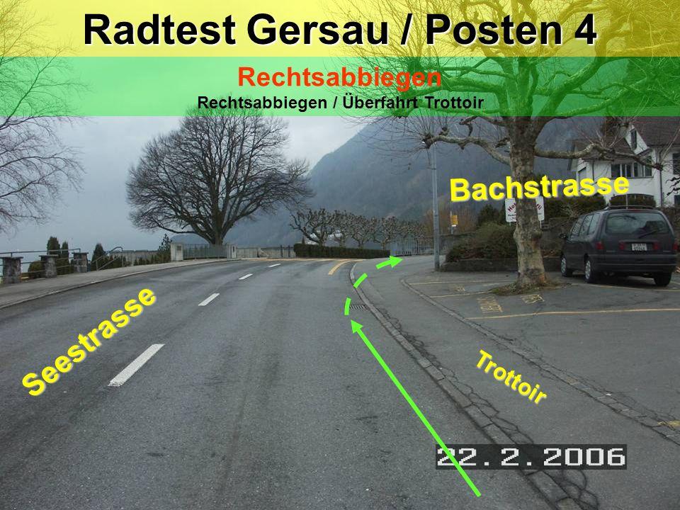Radtest Gersau / Posten 4 Rechtsabbiegen Rechtsabbiegen / Überfahrt Trottoir Trottoir Seestrasse Bachstrasse