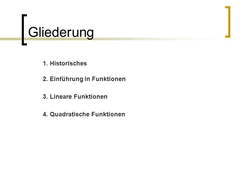 Gliederung 1. Historisches 2. Einführung in Funktionen 3. Lineare Funktionen 4. Quadratische Funktionen