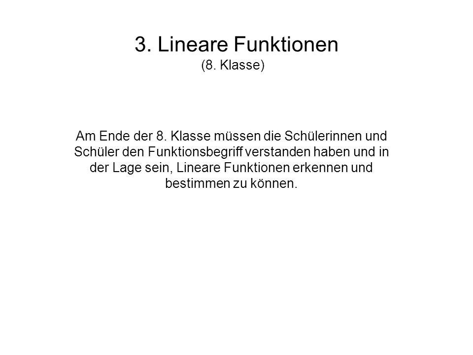 3. Lineare Funktionen (8. Klasse) Am Ende der 8. Klasse müssen die Schülerinnen und Schüler den Funktionsbegriff verstanden haben und in der Lage sein
