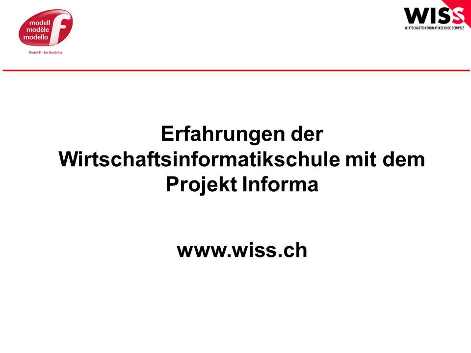 © WISS Erfahrungen der Wirtschaftsinformatikschule mit dem Projekt Informa www.wiss.ch