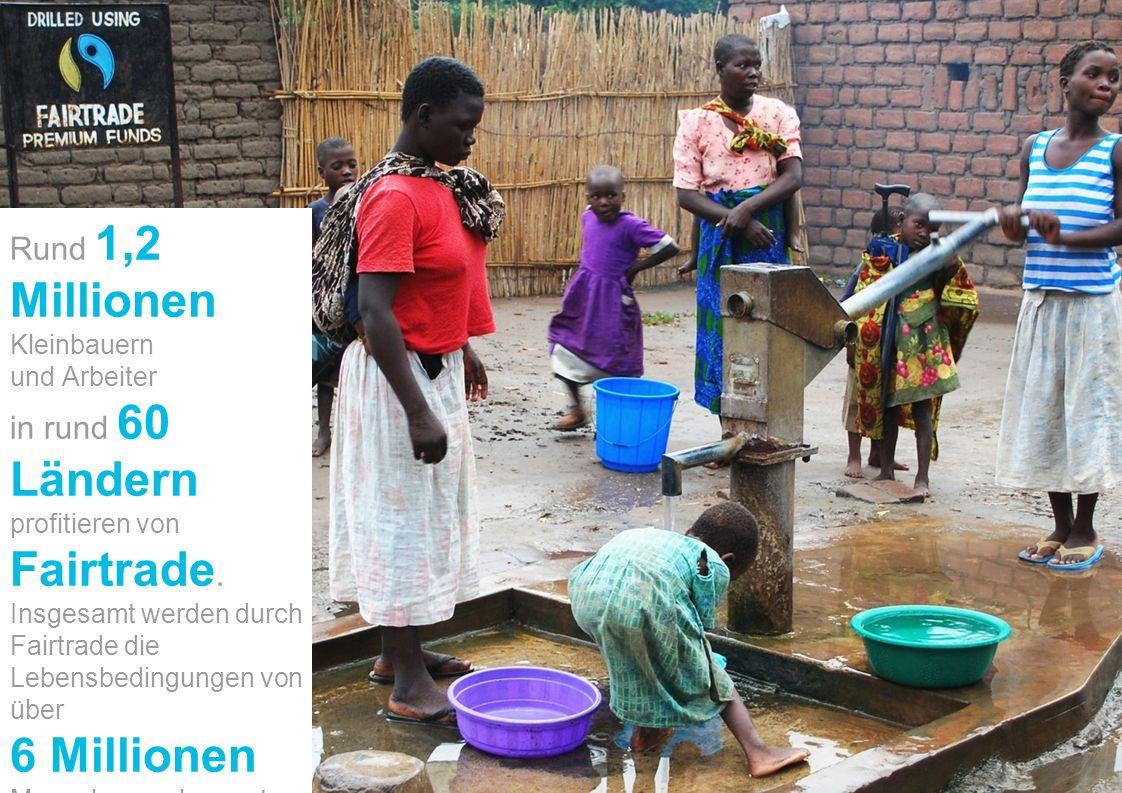 Rund 1,2 Millionen Kleinbauern und Arbeiter in rund 60 Ländern profitieren von Fairtrade. Insgesamt werden durch Fairtrade die Lebensbedingungen von ü