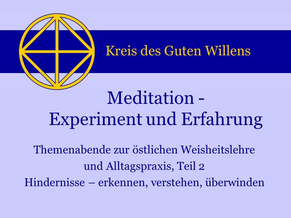 Meditation - Experiment und Erfahrung Themenabende zur östlichen Weisheitslehre und Alltagspraxis, Teil 2 Hindernisse – erkennen, verstehen, überwinde