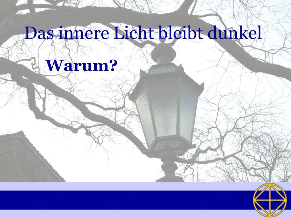 Das innere Licht bleibt dunkel Warum?