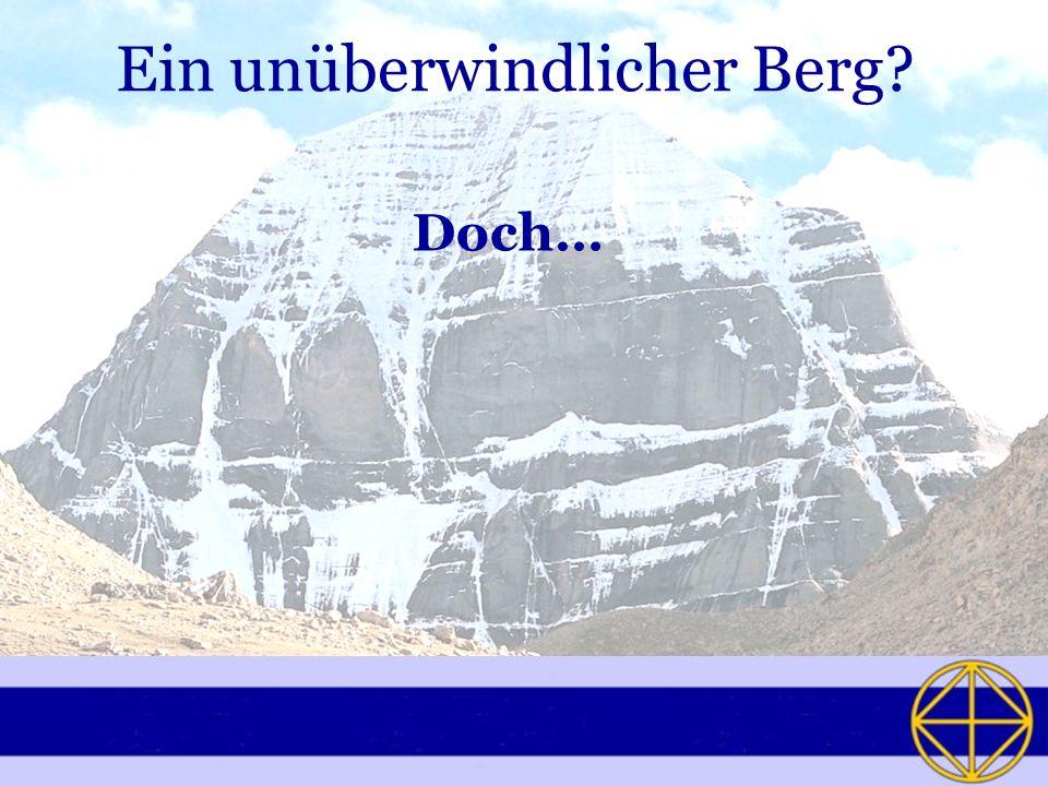 Ein unüberwindlicher Berg? Doch…